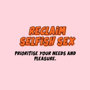 Reclaim Selfish Sex