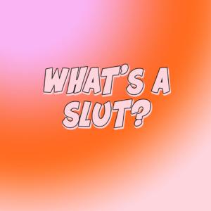 I Am A Self-Identifying Slut